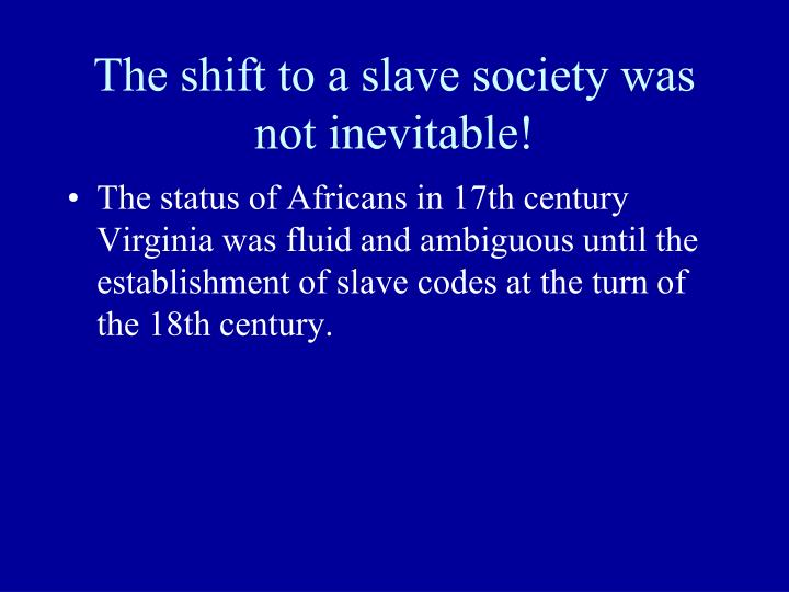 The shift to a slave society was not inevitable!