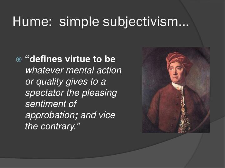 Hume:  simple subjectivism...