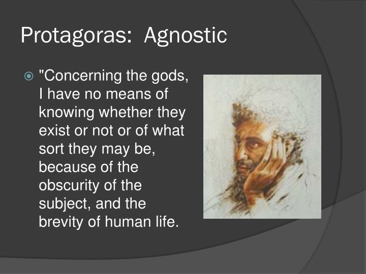 Protagoras:  Agnostic