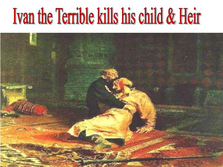 Ivan the Terrible kills his child & Heir