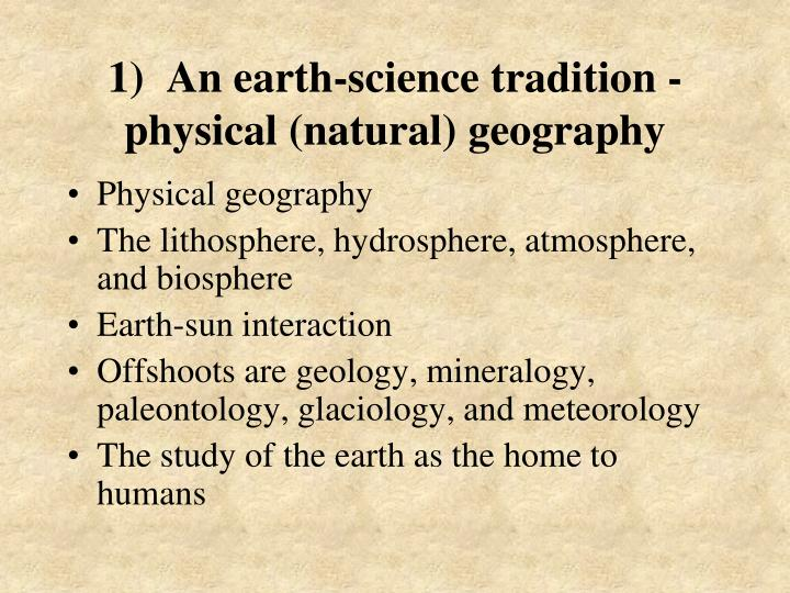 1)  An earth-science tradition - physical (natural) geography