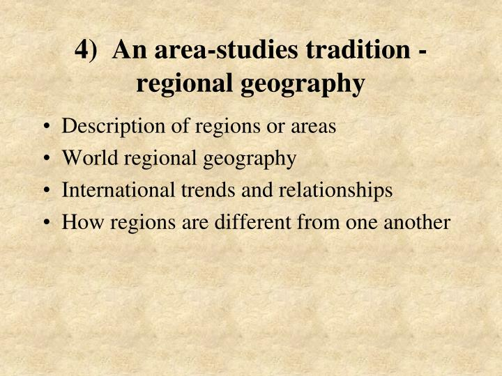 4)  An area-studies tradition - regional geography