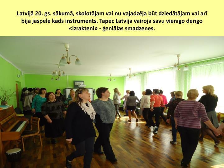 Latvijā 20. gs. sākumā, skolotājam vai nu vajadzēja būt dziedātājam vai arī bija jāspēlē kāds instruments. Tāpēc Latvija vairoja savu vienīgo derīgo «izrakteni» - ģeniālas smadzenes.