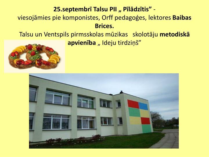 """25.septembrī Talsu PII """" Pīlādzītis"""""""