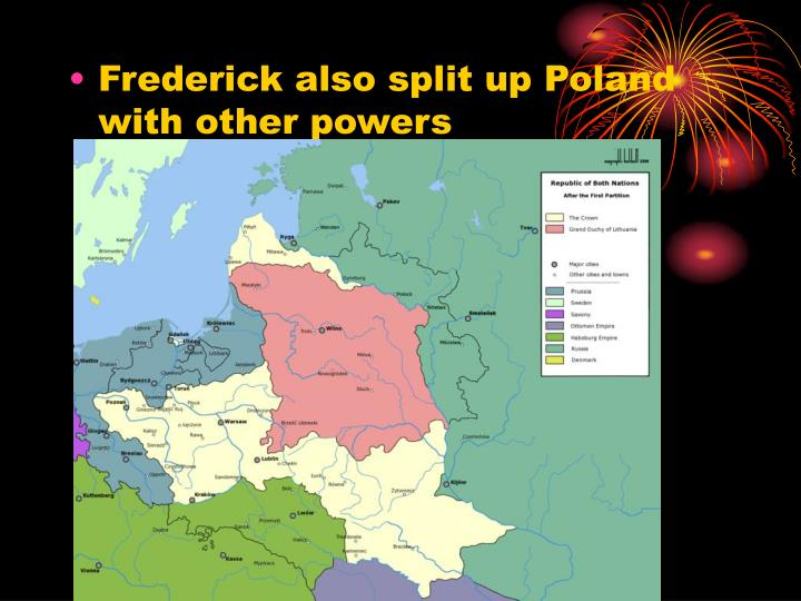 Frederick also split up Poland with other powers