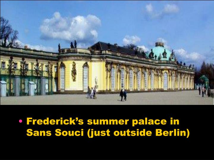 Frederick's summer palace in Sans Souci (just outside Berlin)