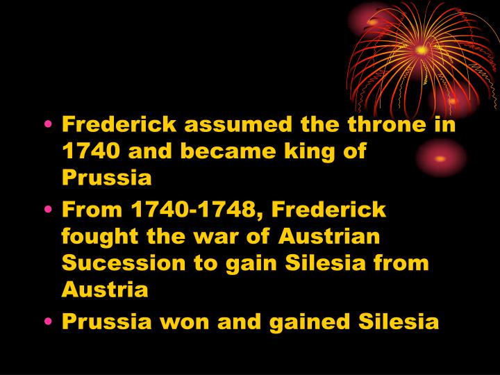 Frederick assumed the throne in 1740 and became king of Prussia