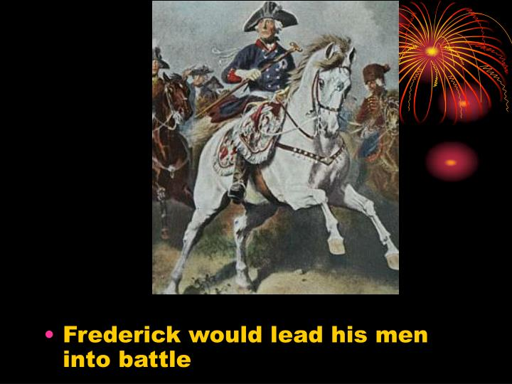 Frederick would lead his men into battle