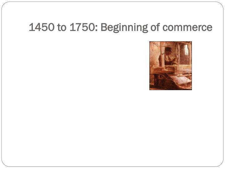 1450 to 1750 beginning of commerce