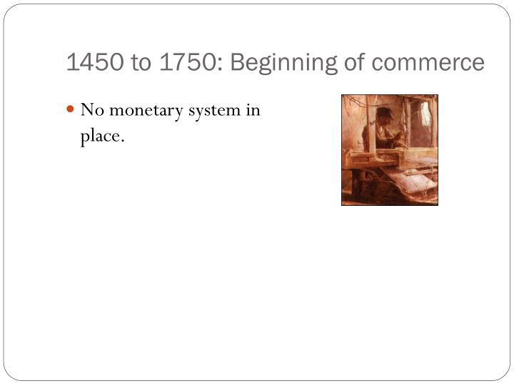 1450 to 1750 beginning of commerce1