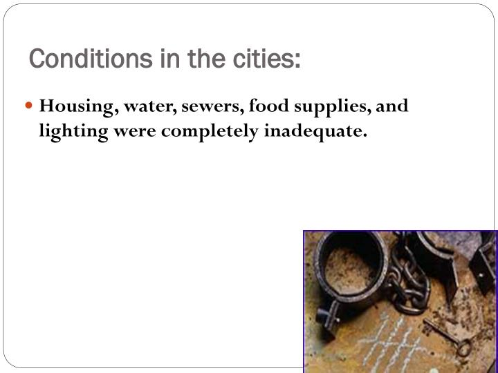 Conditions in the cities: