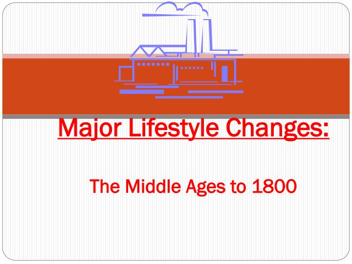 Major lifestyle changes the middle ages to 1800
