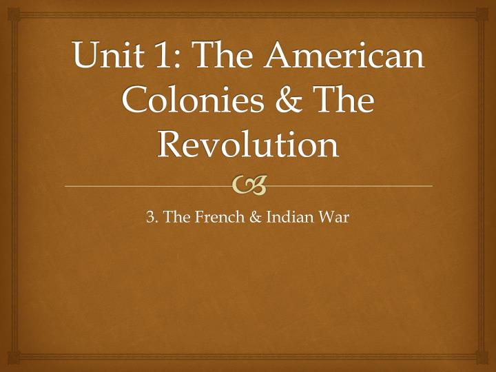 Unit 1: The American Colonies & The Revolution