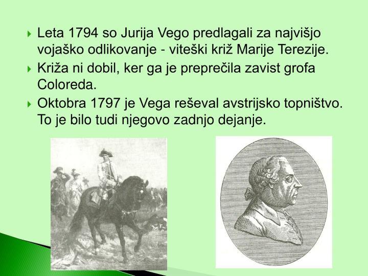 Leta 1794 so Jurija Vego predlagali za najvišjo vojaško odlikovanje - viteški križ Marije Terezije.