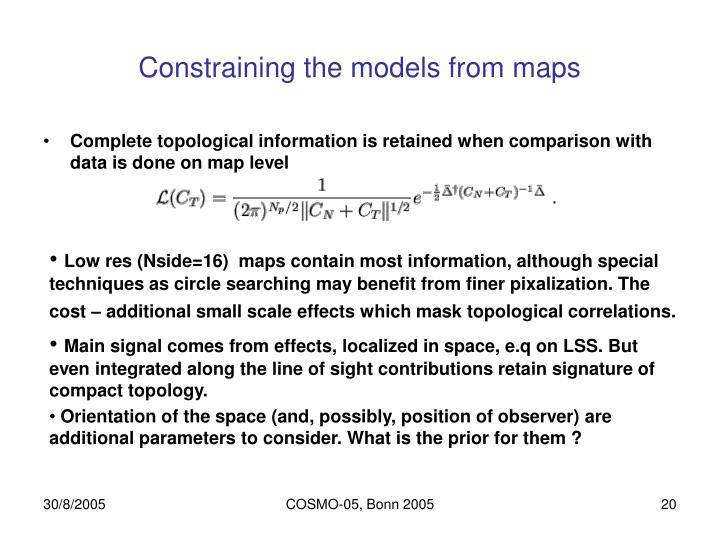 Constraining the models from maps