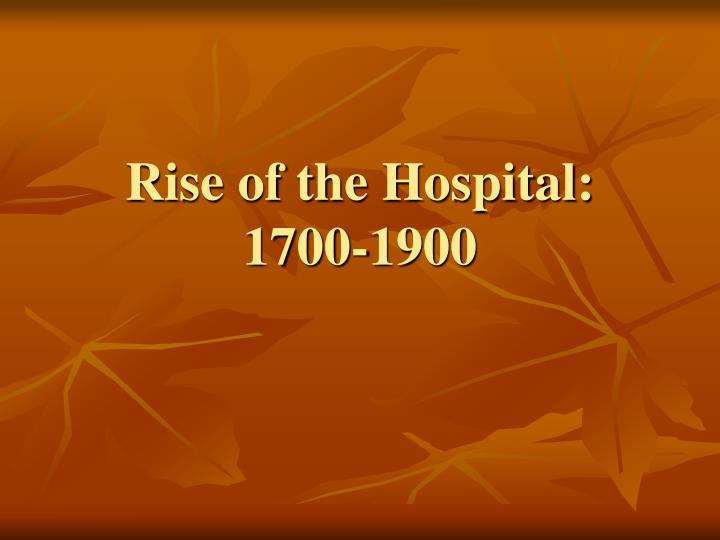 Rise of the hospital 1700 1900