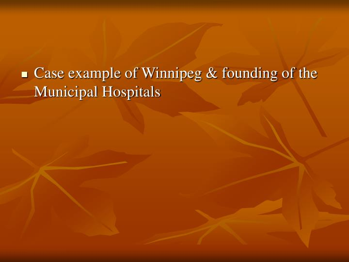 Case example of Winnipeg & founding of the Municipal Hospitals