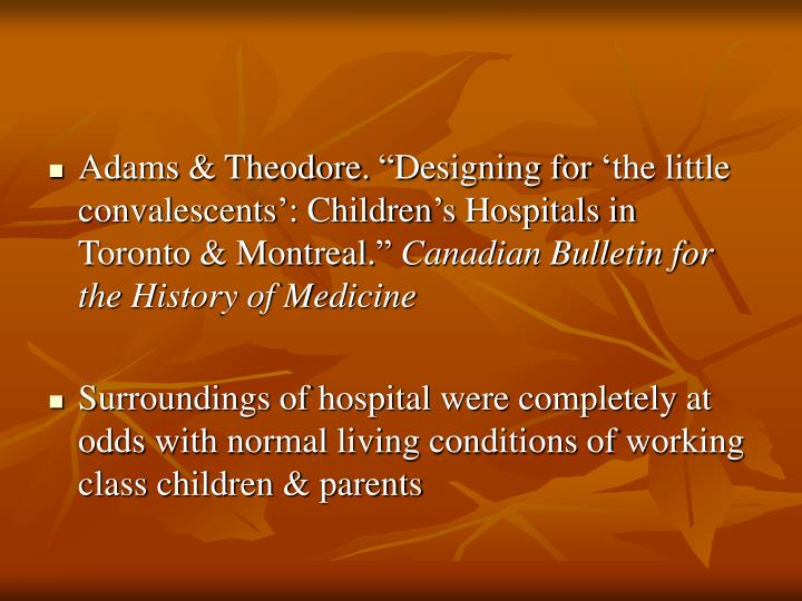 "Adams & Theodore. ""Designing for 'the little convalescents': Children's Hospitals in Toronto & Montreal."""