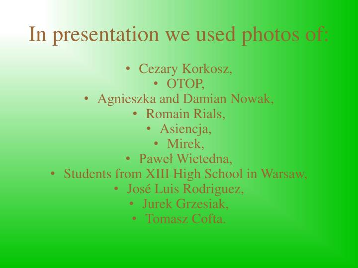 In presentation we used photos of: