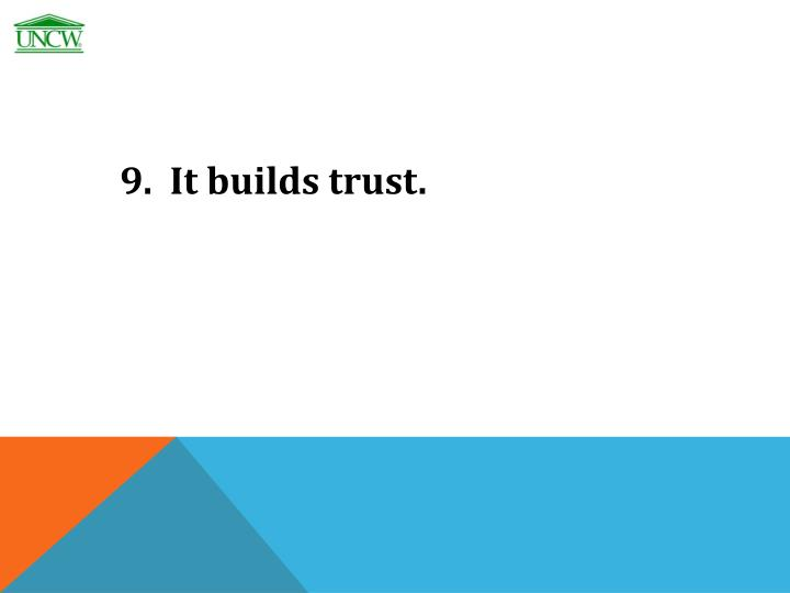 9.  It builds trust.