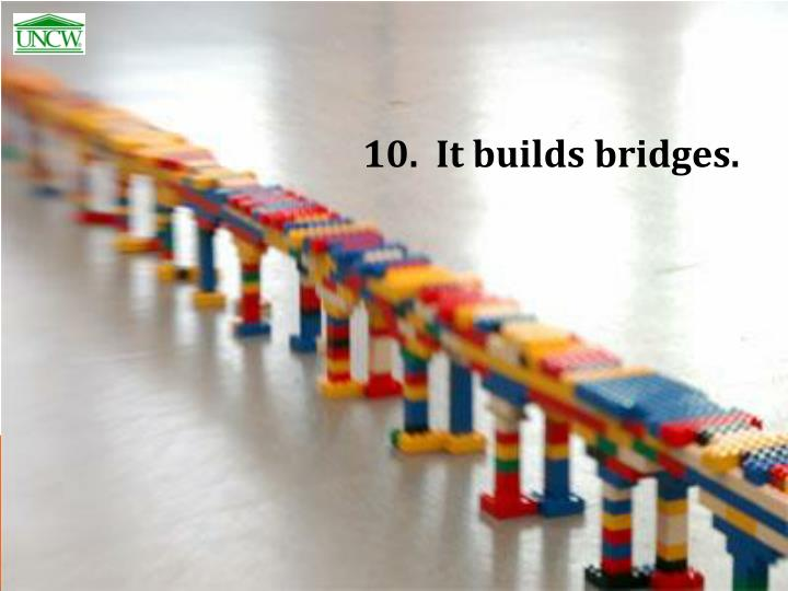 10.  It builds bridges.