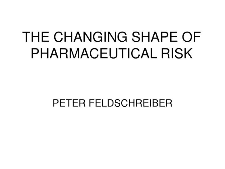 THE CHANGING SHAPE OF PHARMACEUTICAL RISK