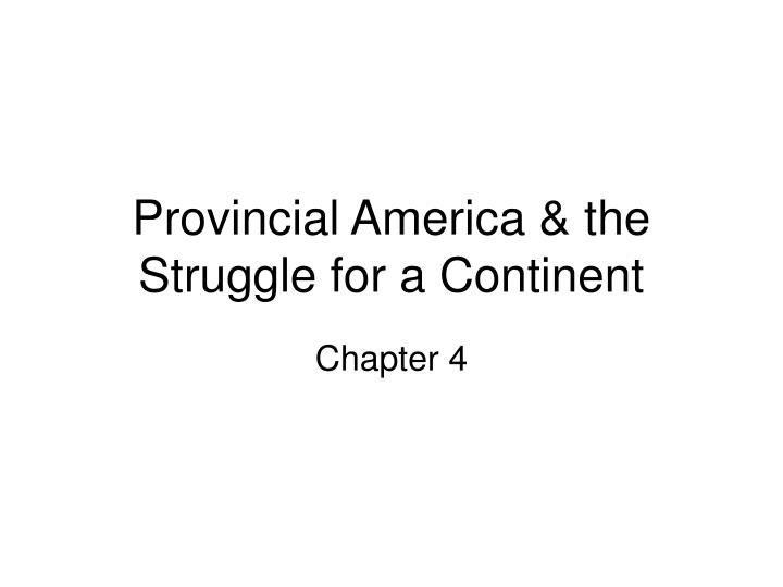 Provincial America & the Struggle for a Continent