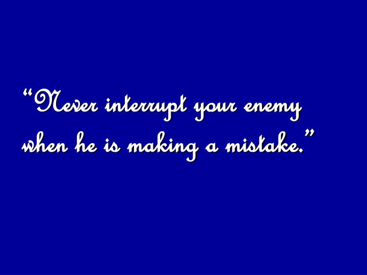 """Never interrupt your enemy when he is making a mistake."""