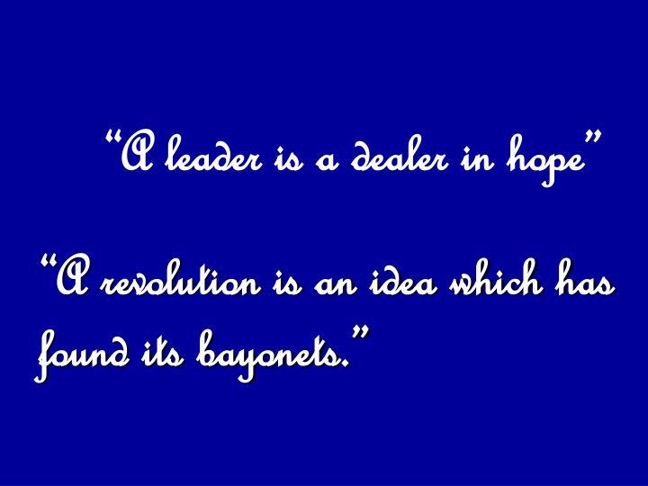"""A leader is a dealer in hope"""