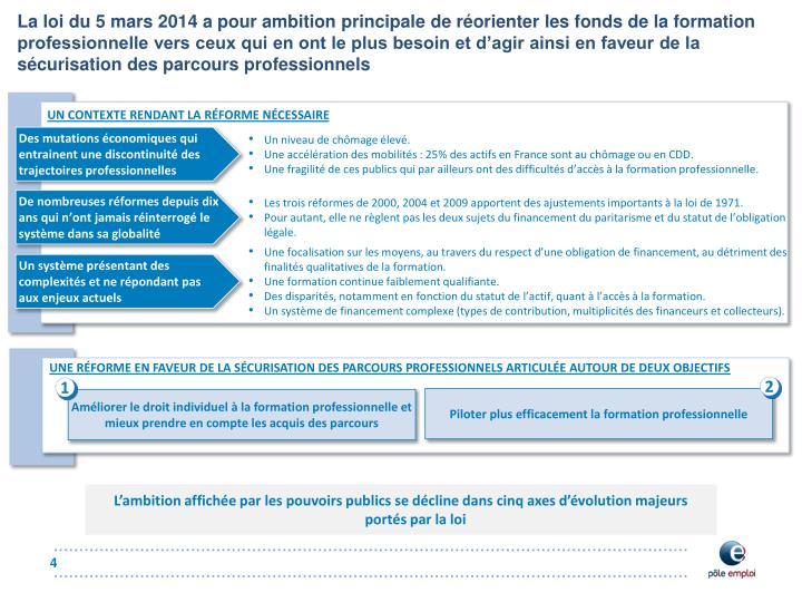 La loi du 5 mars 2014 a pour ambition principale de réorienter les fonds de la formation professionnelle vers ceux qui en ont le plus besoin et d'agir ainsi en faveur de la sécurisation des parcours professionnels