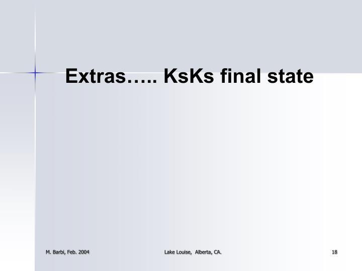Extras….. KsKs final state