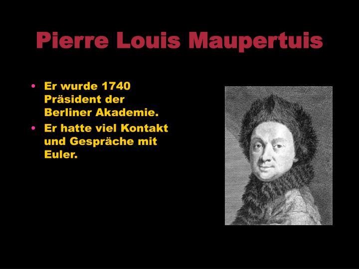 Er wurde 1740 Präsident der Berliner Akademie.