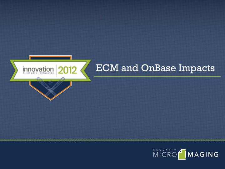 ECM and OnBase Impacts