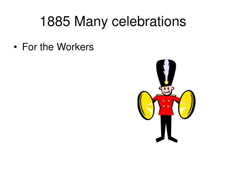 1885 Many celebrations