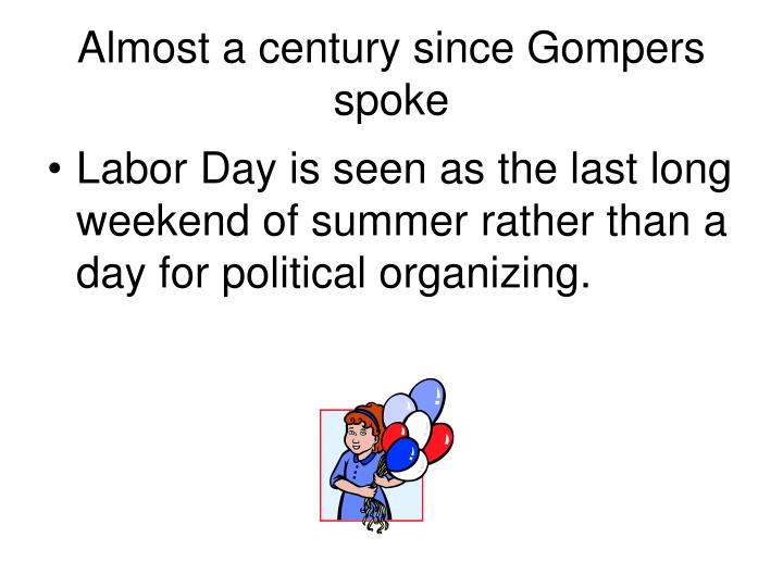 Almost a century since Gompers spoke