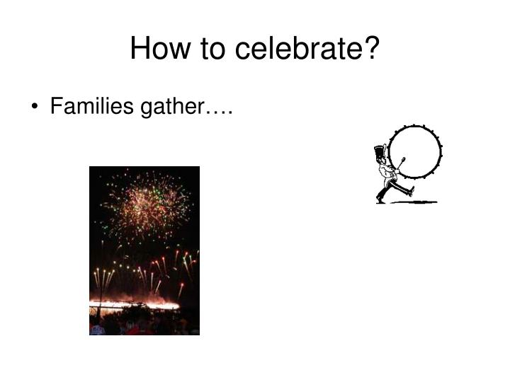 How to celebrate?