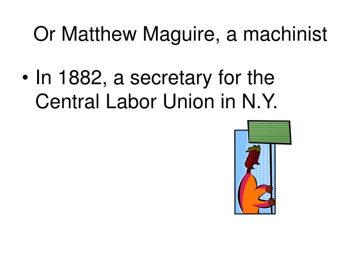 Or Matthew Maguire, a machinist
