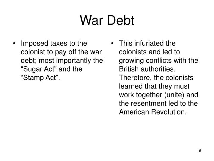 "Imposed taxes to the colonist to pay off the war debt; most importantly the ""Sugar Act"" and the ""Stamp Act""."