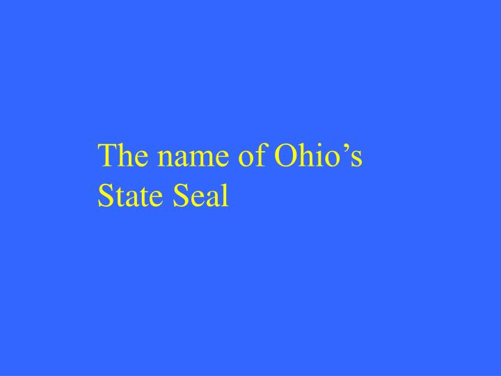 The name of Ohio's State Seal