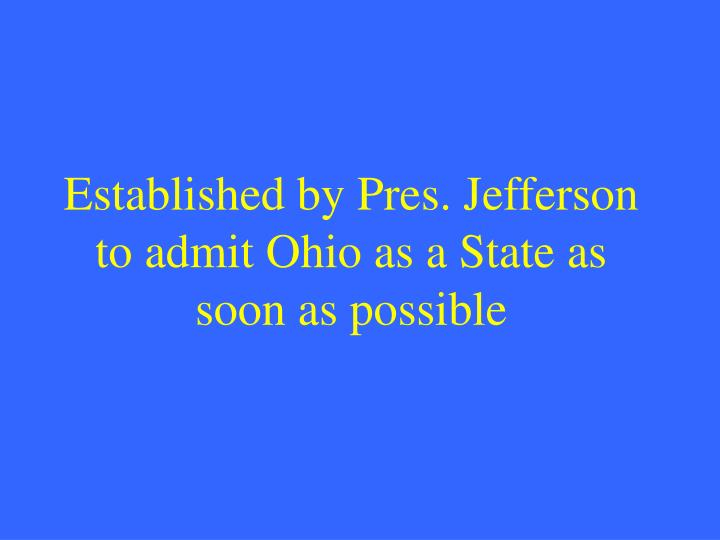 Established by Pres. Jefferson to admit Ohio as a State as soon as possible