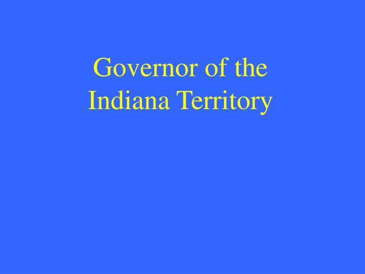 Governor of the Indiana Territory
