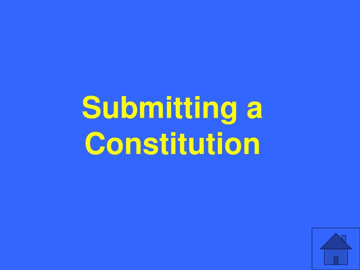 Submitting a Constitution