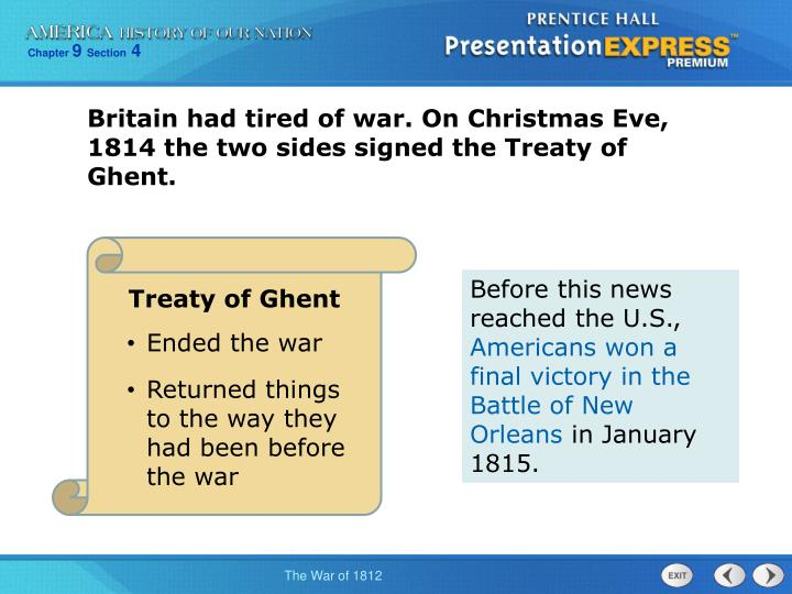 Britain had tired of war. On Christmas Eve, 1814 the two sides signed the Treaty of Ghent.