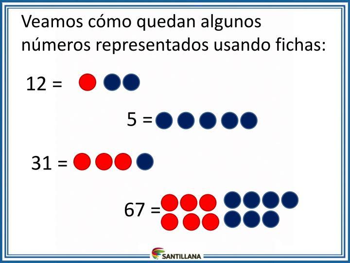 Veamos cómo quedan algunos números representados usando fichas: