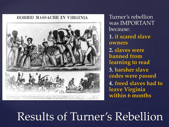 Turner's rebellion was IMPORTANT because: