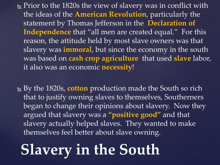 Prior to the 1820s the view of slavery was in conflict with the ideas of