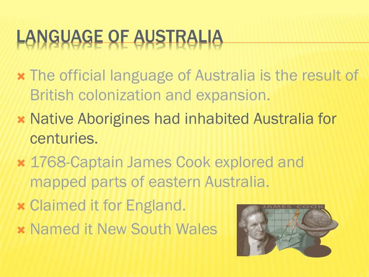 The official language of Australia is the result of British colonization and expansion.