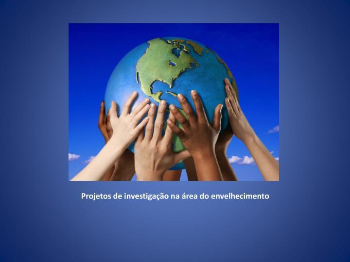 Projetos de investigação na área do envelhecimento