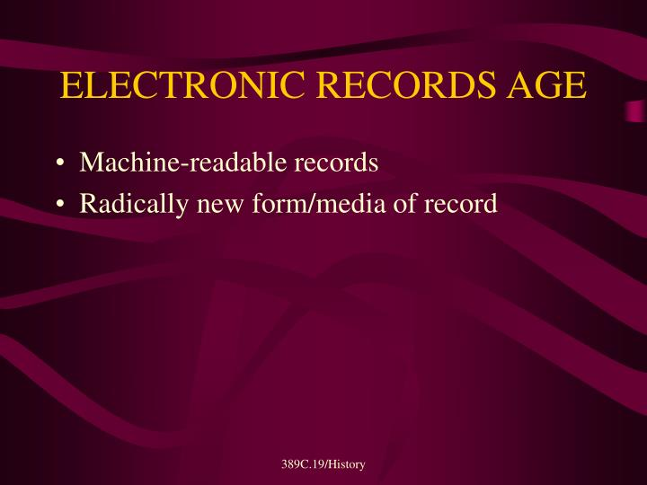 ELECTRONIC RECORDS AGE