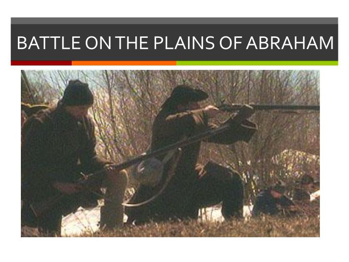 BATTLE ON THE PLAINS OF ABRAHAM